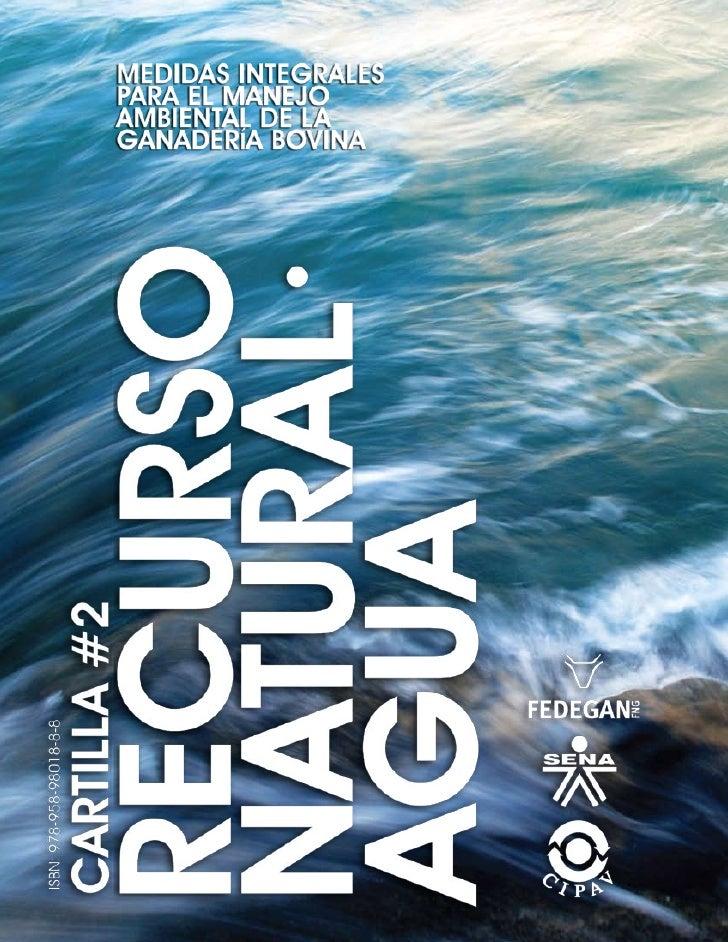 MEDIDAS INTEGRALES PARA EL MANEJO AMBIENTAL DE LA GANADERÍA BOVINA cARTILLA #2  REcURSO NATURAL· AGUA