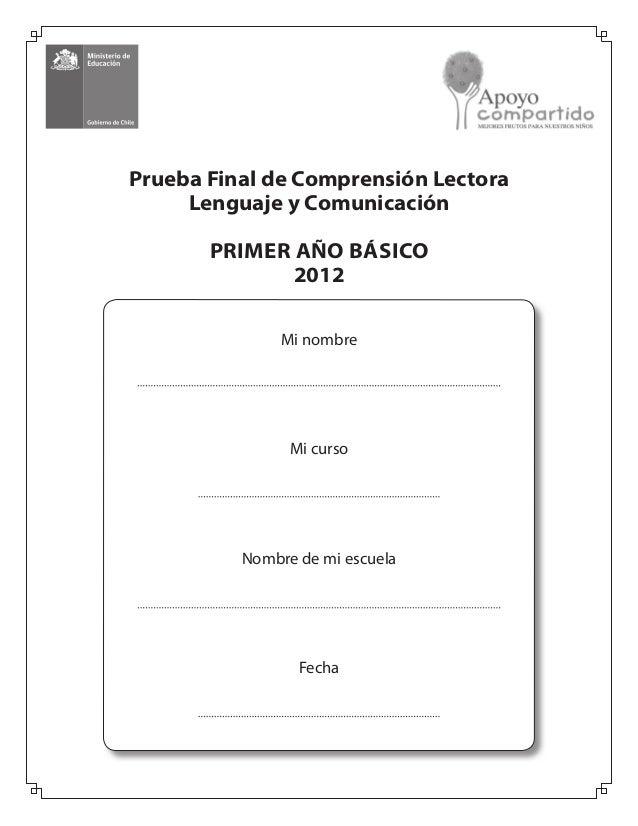 Prueba Final de Comprensión Lectora Lenguaje y Comunicación PRIMER AÑO BÁSICO 2012 Mi nombre Mi curso Nombre de mi escuela...