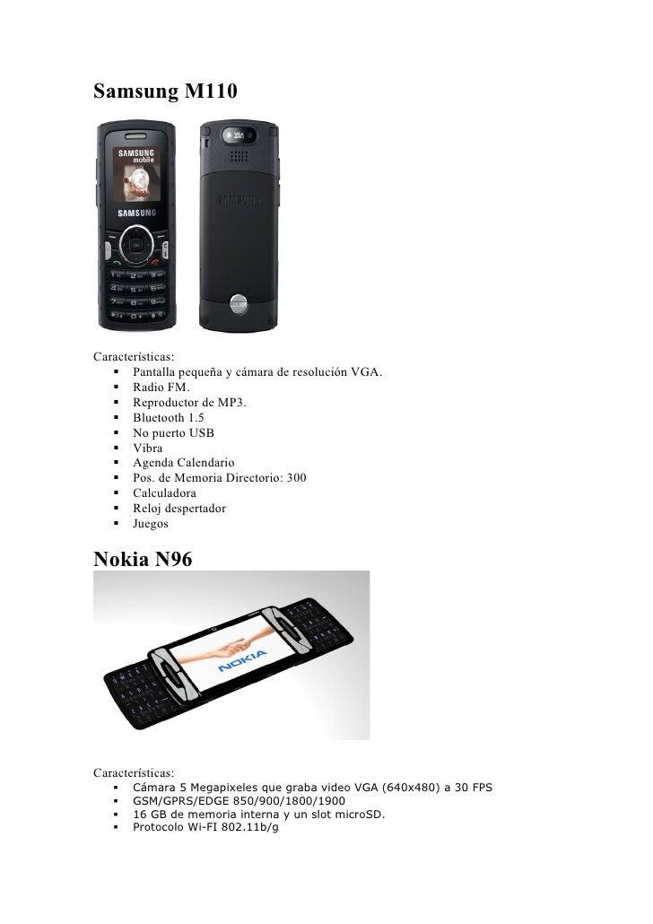 Samsung M110     Características:     Pantalla pequeña y cámara de resolución VGA.     Radio FM.     Reproductor de MP3...