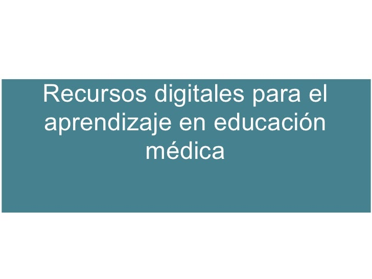 Recursos digitales para el aprendizaje en educación         médica