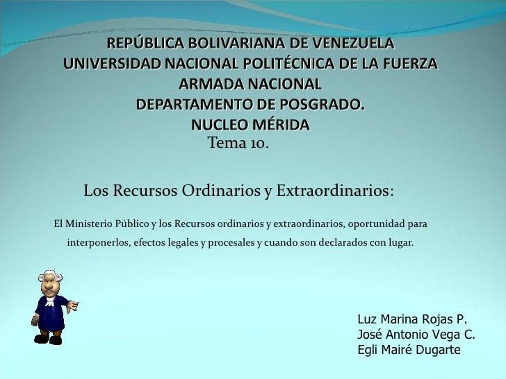 Tema 10.  Los Recursos Ordinarios y Extraordinarios:  El Ministerio Público y los Recursos ordinarios y extraordinarios, o...