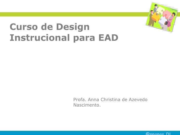 Curso de Design Instrucional para EAD Profa. Anna Christina de Azevedo Nascimento.