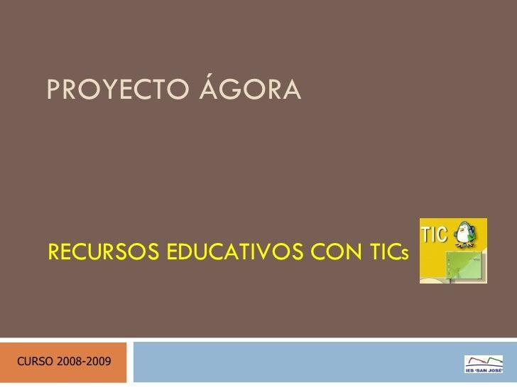 PROYECTO ÁGORA RECURSOS EDUCATIVOS CON TICs CURSO 2008-2009