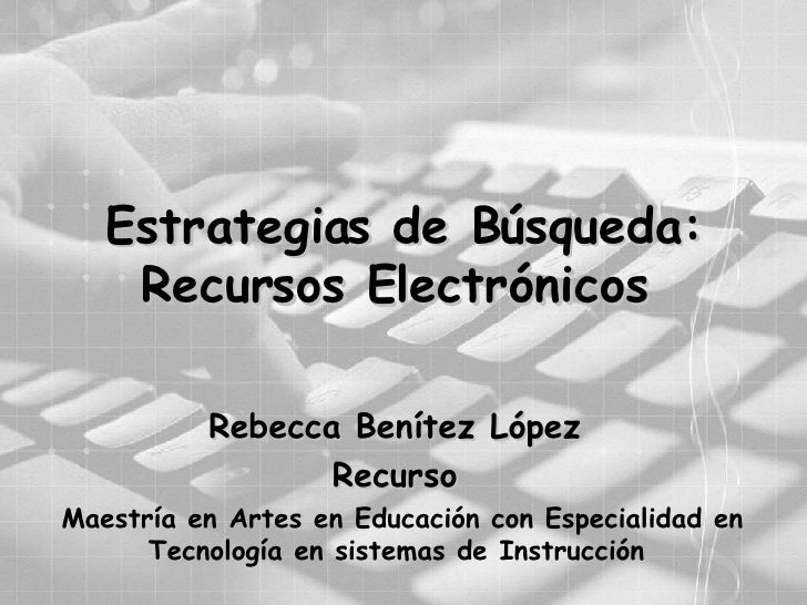 Estrategias de Búsqueda: Recursos Electrónicos  Rebecca Benítez López  Recurso  Maestría en Artes en Educación con Especia...