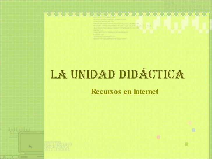LA UNIDAD DIDÁCTICA Recursos en Internet