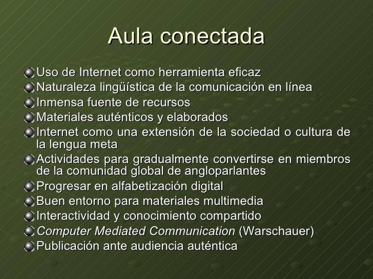 Aula conectada <ul><li>Uso de Internet como herramienta eficaz </li></ul><ul><li>Naturaleza lingüística de la comunicación...