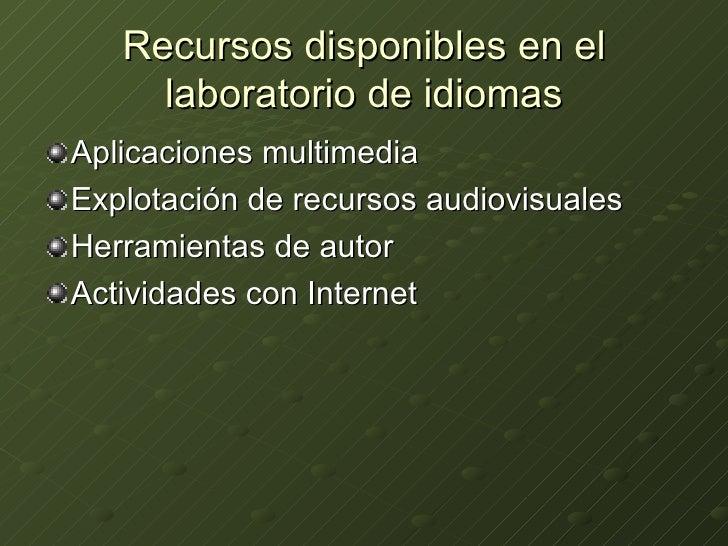 Recursos disponibles en el laboratorio de idiomas <ul><li>Aplicaciones multimedia </li></ul><ul><li>Explotación de recurso...