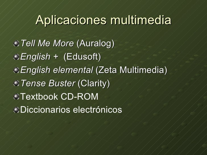 Aplicaciones multimedia <ul><li>Tell Me More  (Auralog) </li></ul><ul><li>English +  (Edusoft) </li></ul><ul><li>English e...