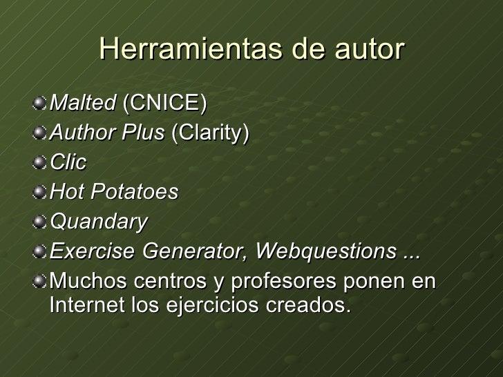 Herramientas de autor <ul><li>Malted  (CNICE) </li></ul><ul><li>Author Plus  (Clarity) </li></ul><ul><li>Clic </li></ul><u...