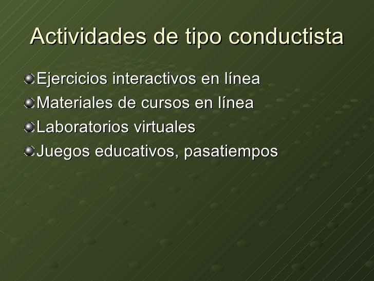 Actividades de tipo conductista <ul><li>Ejercicios interactivos en línea </li></ul><ul><li>Materiales de cursos en línea <...