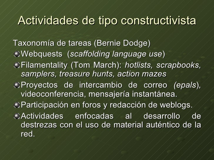 Actividades de tipo constructivista <ul><li>Taxonomía de tareas (Bernie Dodge) </li></ul><ul><li>Webquests  ( scaffolding ...