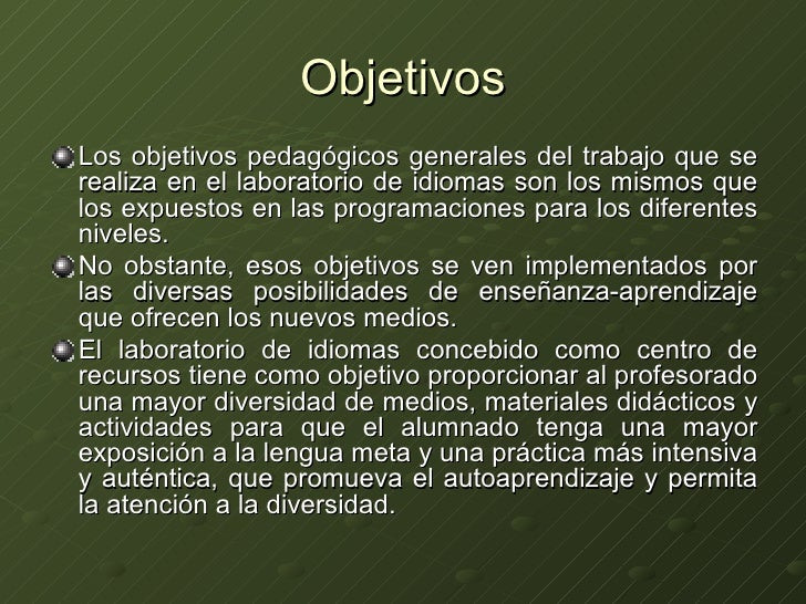 Objetivos <ul><li>Los objetivos pedagógicos generales del trabajo que se realiza en el laboratorio de idiomas son los mism...
