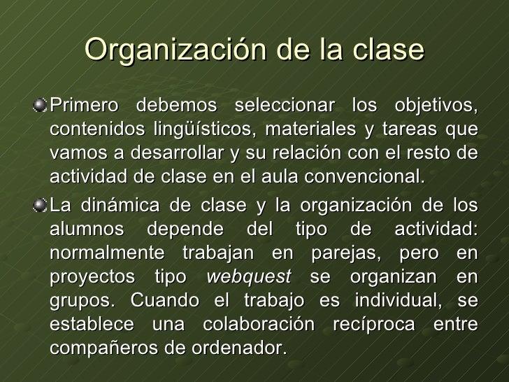 Organización de la clase <ul><li>Primero debemos seleccionar los objetivos, contenidos lingüísticos, materiales y tareas q...