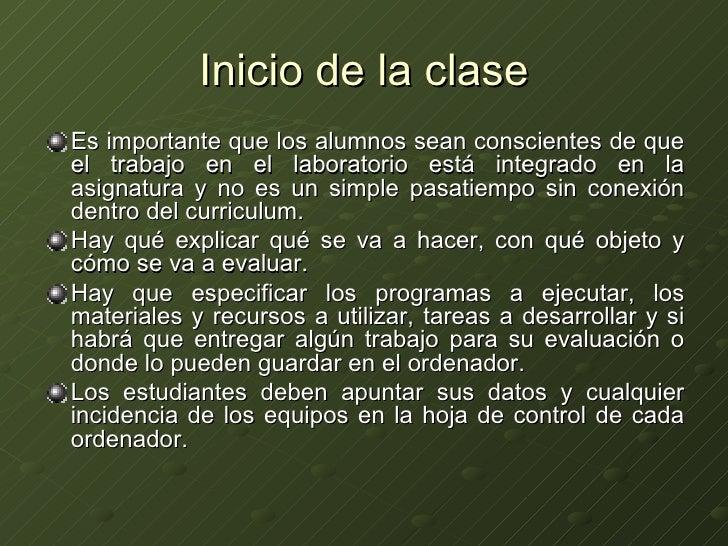 Inicio de la clase <ul><li>Es importante que los alumnos sean conscientes de que el trabajo en el laboratorio está integra...