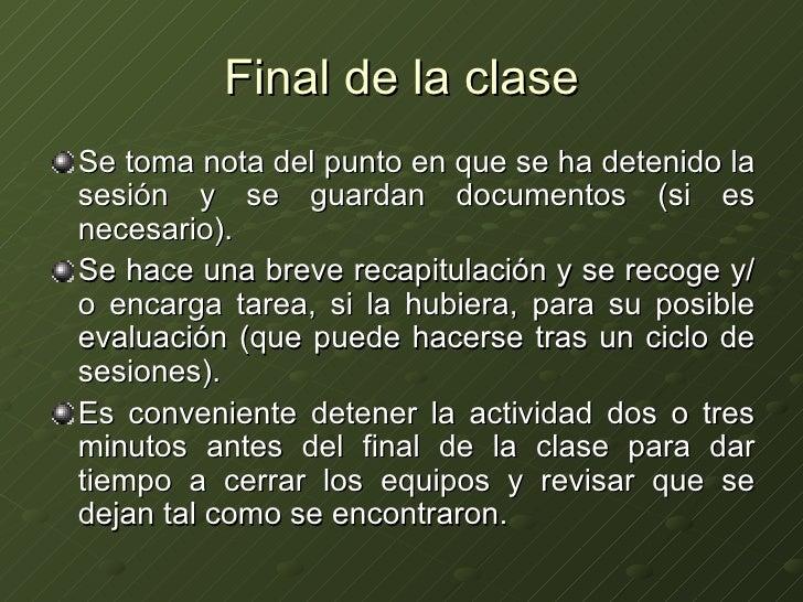 Final de la clase <ul><li>Se toma nota del punto en que se ha detenido la sesión y se guardan documentos (si es necesario)...