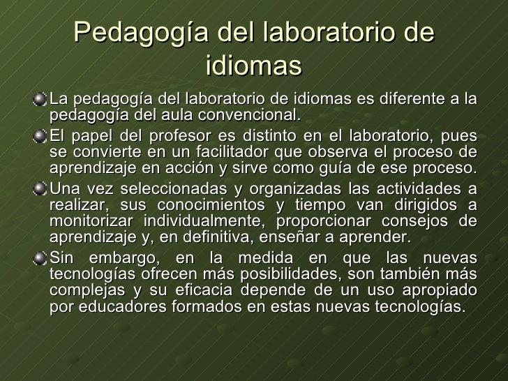 Pedagogía del laboratorio de idiomas <ul><li>La pedagogía del laboratorio de idiomas es diferente a la pedagogía del aula ...