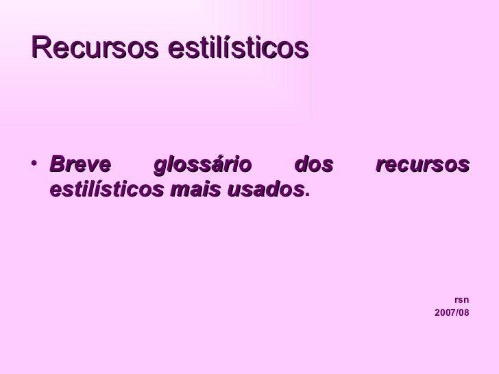 Recursos estilísticos <ul><li>Breve glossário dos recursos estilísticos mais usados . </li></ul><ul><li>rsn </li></ul><ul>...