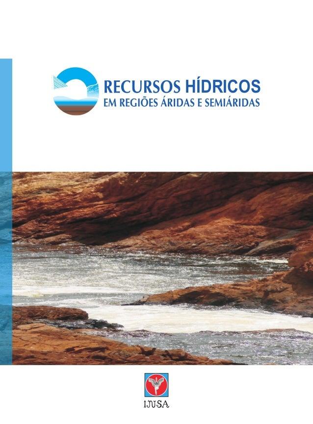 HÍDRICOS Instituto Nacional do Semiárido Articulação, Pesquisa, Formação, Difusão e Política O tema recursos hídricos é, s...