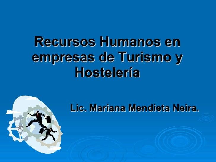 Recursos Humanos en empresas de Turismo y Hostelería Lic. Mariana Mendieta Neira.
