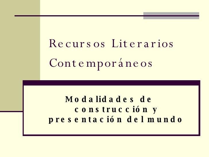 Recursos Literarios Contemporáneos Modalidades de construcción y presentación del mundo