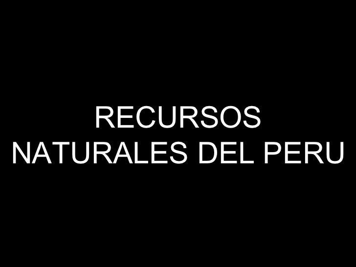 RECURSOS NATURALES DEL PERU
