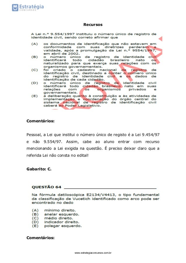 Recursos Comentários: Pessoal, a Lei que institui o número único de registo é a Lei 9.454/97 e não 9.554/97. Assim, cabe a...