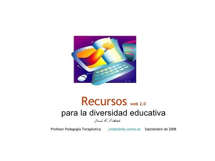 Recursos  web 2.0 para la diversidad educativa Profesor Pedagogía Terapéutica  [email_address]   Septiembre de 2008