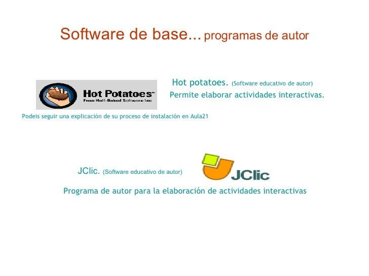 Software de base...   programas de autor <ul><li>  Hot potatoes .   (Software educativo de autor) </li></ul><ul><li>Permit...