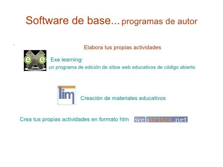Software de base...   programas de autor <ul><li>. </li></ul>Elabora tus propias actividades Crea tus propias actividades ...