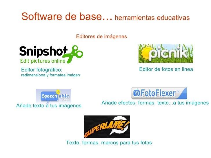 Software de base ...  herramientas educativas Editor fotográfico:   redimensiona y formatea imágenes Editor de fotos en li...