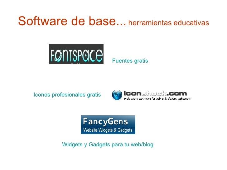 Software de base...   herramientas educativas Fuentes gratis Iconos profesionales gratis Widgets y Gadgets para tu web/blog