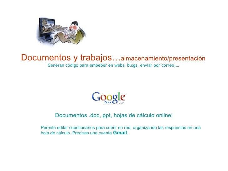 Documentos y trabajos… almacenamiento/presentación Generan código para embeber en webs, blogs, enviar por correo,… Documen...