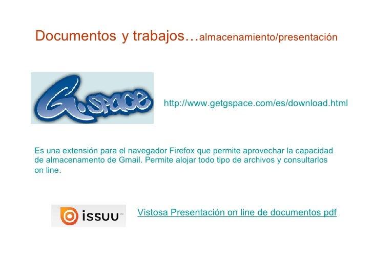 Documentos   y trabajos… almacenamiento/presentación Es una extensión para el navegador  Firefox  que permite aprovechar l...