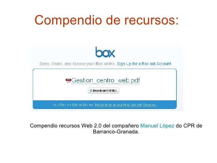 Compendio de recursos:   Compendio recursos Web 2.0 del compañero  Manuel López  do CPR de Barranco-Granada.
