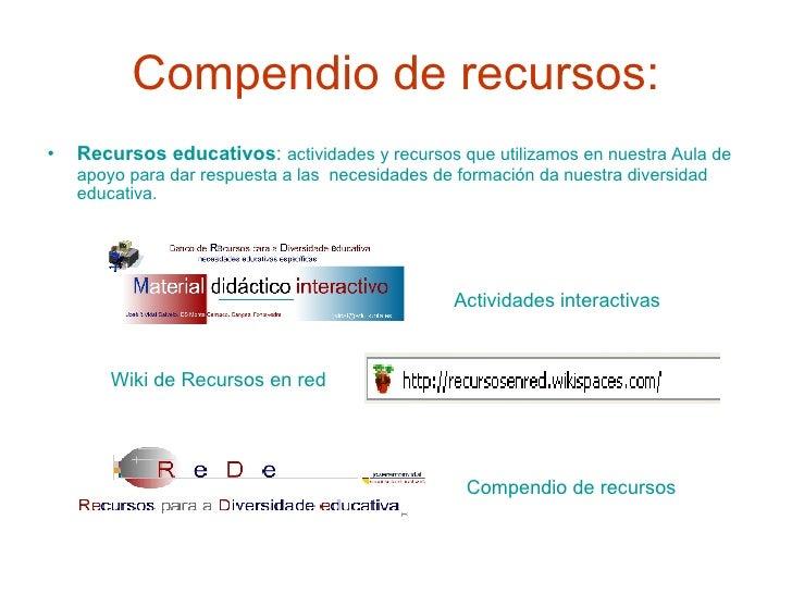 Compendio de recursos: <ul><li>Recursos educativos :  actividades  y  recursos  que utilizamos en nuestra Aula de apoyo pa...