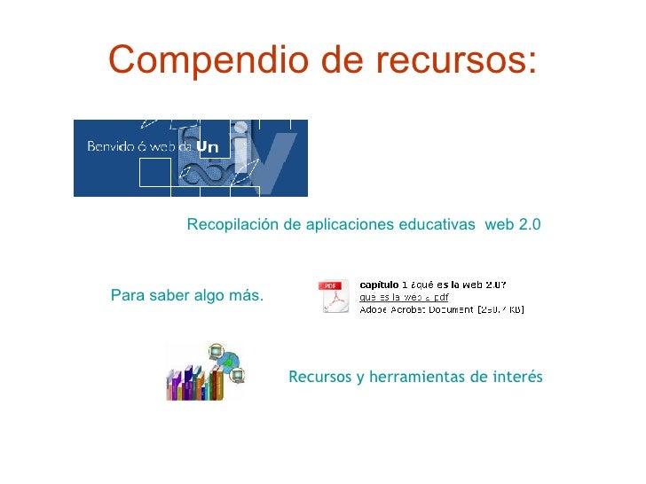 Compendio de recursos: Recopilación de aplicaciones educativas  web 2.0   Para saber algo más. Recursos y herramientas de ...