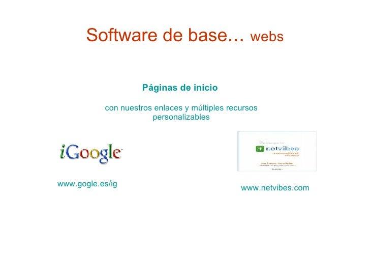Software de base ...  webs Páginas de inicio   con nuestros enlaces y múltiples recursos personalizables www.gogle.es/ig  ...