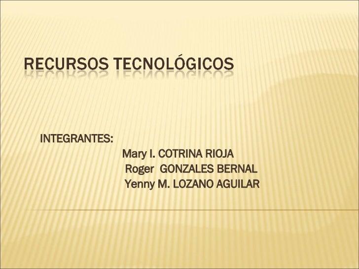 INTEGRANTES: Mary I. COTRINA RIOJA Roger  GONZALES BERNAL Yenny M. LOZANO AGUILAR