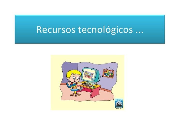 Recursos tecnológicos ...
