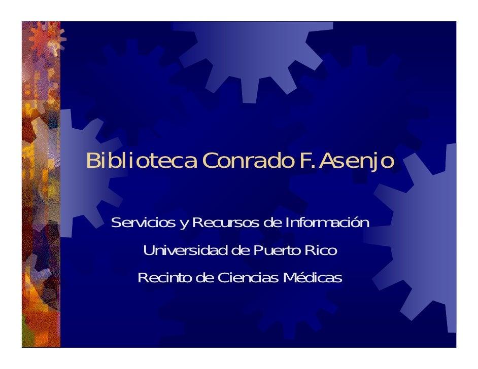 Biblioteca Conrado F. Asenjo    Servicios y Recursos de Información       Universidad de Puerto Rico      Recinto de Cienc...
