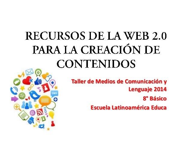 Taller de Medios de Comunicación y Lenguaje 2014 8° Básico Escuela Latinoamérica Educa