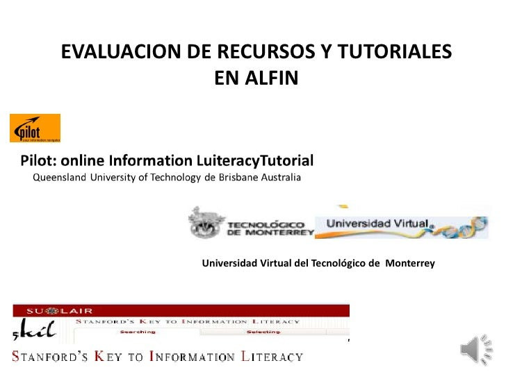 EVALUACION DE RECURSOS Y TUTORIALES             EN ALFIN            Universidad Virtual del Tecnológico de Monterrey