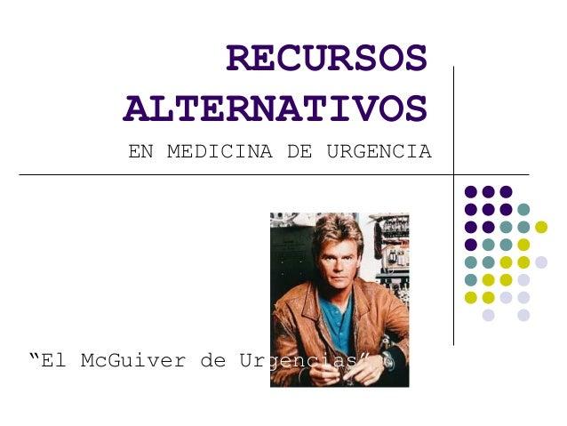 """RECURSOS ALTERNATIVOS EN MEDICINA DE URGENCIA """"El McGuiver de Urgencias"""""""