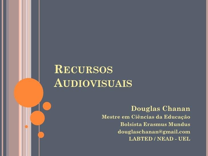 RECURSOS AUDIOVISUAIS                  Douglas Chanan        Mestre em Ciências da Educação              Bolsista Erasmus ...