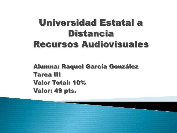 Alumna: Raquel García GonzálezTarea IIIValor Total: 10%Valor: 49 pts.
