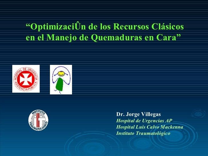 "Dr. Jorge Villegas  Hospital de Urgencias AP Hospital Luis Calvo Mackenna Instituto Traumatológico  "" Optimización de los..."