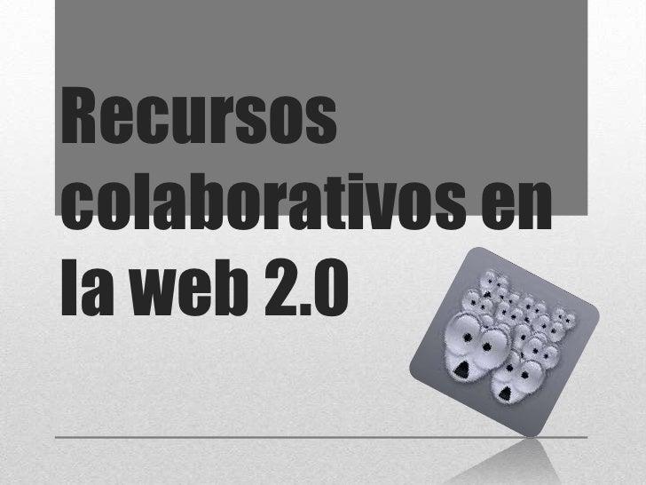 Recursoscolaborativos enla web 2.0