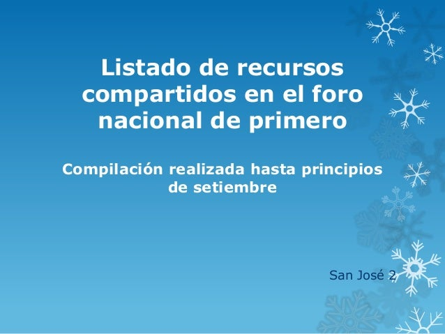 Listado de recursos compartidos en el foro nacional de primero Compilación realizada hasta principios de setiembre San Jos...