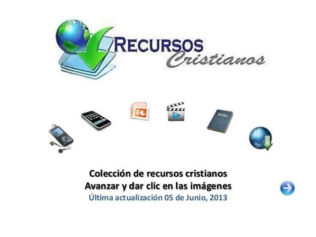 Colección de recursos cristianosAvanzar y dar clic en las imágenesÚltima actualización 05 de Junio, 2013