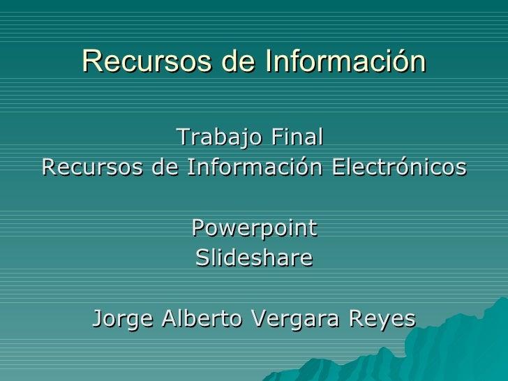 Recursos de Información <ul><li>Trabajo Final  </li></ul><ul><li>Recursos de Información Electrónicos </li></ul><ul><li>Po...
